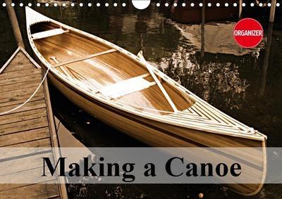Making a Canoe (Wall Calendar 2019 DIN A4 Landscape)