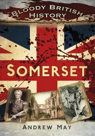 Bloody British History: Somerset