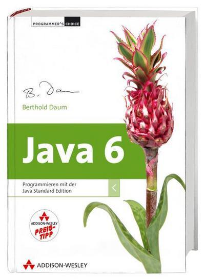 Java 6 - inkl. Eclipse: Programmieren mit der Java Standard Edition (Programmer's Choice)