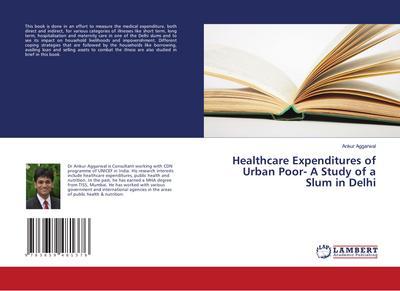 Healthcare Expenditures of Urban Poor- A Study of a Slum in Delhi