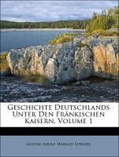 Geschichte Deutschlands Unter Den Fränkischen Kaisern, Volume 1