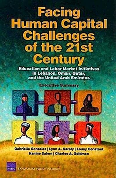 Facing Human Capital Challenges of the 21st Century: Education and Labor Market Initiatives in Lebanon, Oman, Qatar, and the United Arab Emirates: Exe