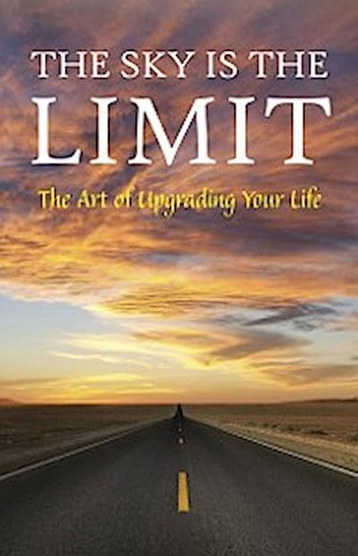 Sky is the Limit: The Art of Upgrading Your Life: 50 Classic Self Help Books Including.: Think and Grow Rich, The Way to Wealth, As A Man Thinketh, The Art of War, Acres of Diamonds and many more