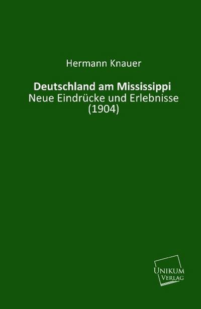 Deutschland am Mississippi: Neue Eindrücke und Erlebnisse (1904)