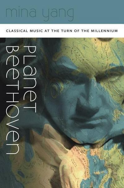 Planet Beethoven: Classical Music at the Turn of the Millennium