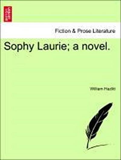 Sophy Laurie; a novel. Vol. III.