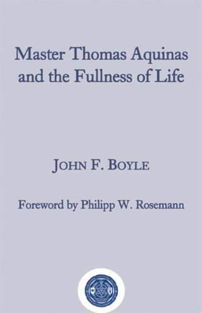 Master Thomas Aquinas and the Fullness of Life