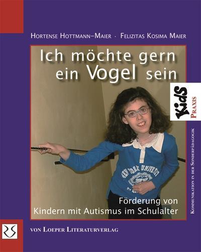 Ich möchte gern ein Vogel sein: Förderung von Kindern mit Autismus im Schulalter