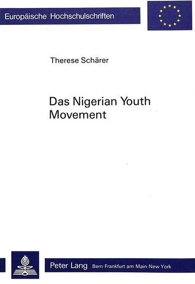 Das 'Nigerian Youth Movement': Eine Untersuchung Zur Politisierung Der Afrikanischen Bildungsschicht VOR Dem Zweiten Weltkrieg