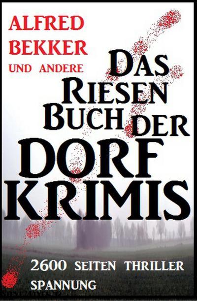 Das Riesen-Buch der Dorf-Krimis: 2600 Seiten Thriller Spannung