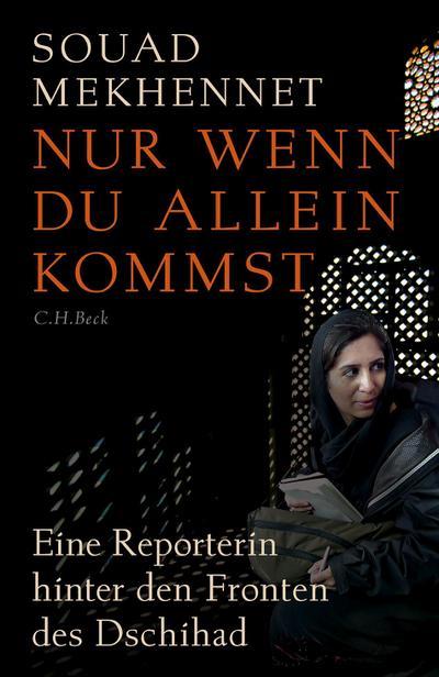 Nur wenn du allein kommst: Eine Reporterin hinter den Fronten des Dschihad