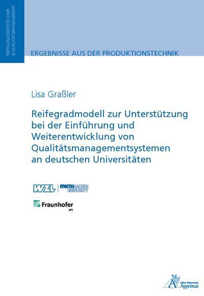 Reifegradmodell zur Unterstützung bei der Einführung und Weiterentwicklung von Qualitätsmanagementsystemen an deutschen Universitäten
