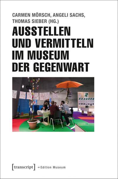 Ausstellen und Vermitteln im Museum der Gegenwart