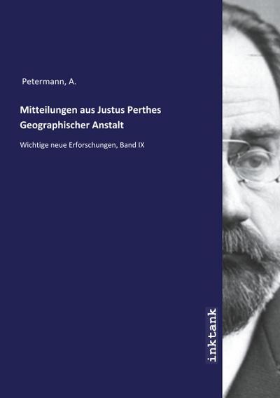 Mitteilungen aus Justus Perthes Geographischer Anstalt