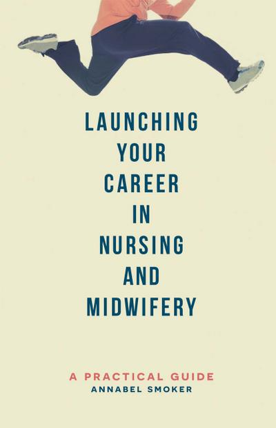 Launching Your Career in Nursing and Midwifery: A Practical Guide