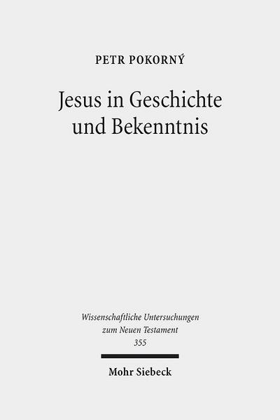 Jesus in Geschichte und Bekenntnis (Wissenschaftliche Untersuchungen zum Neuen Testament)