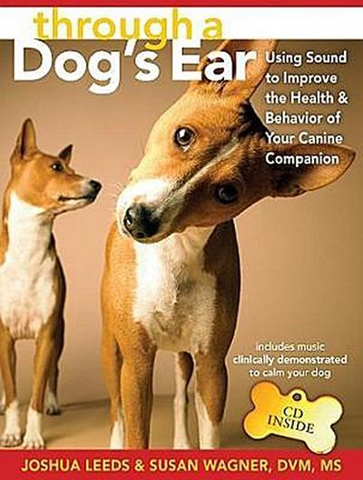 Through a Dog's Ear: Using Sound to Improve the Health & Behavior of Your Canine Companion [With CD]: Using Sound to Improve the Health and Behavior of Your Canine Companion