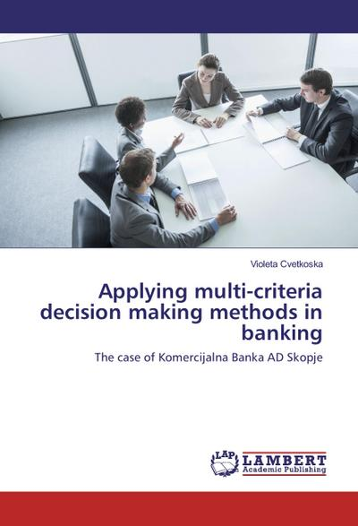 Applying multi-criteria decision making methods in banking