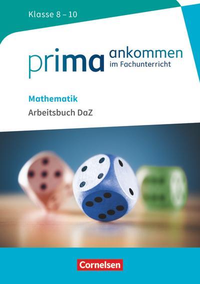 Prima ankommen Mathematik: Klasse 8-10 - Arbeitsbuch DaZ mit Lösungen