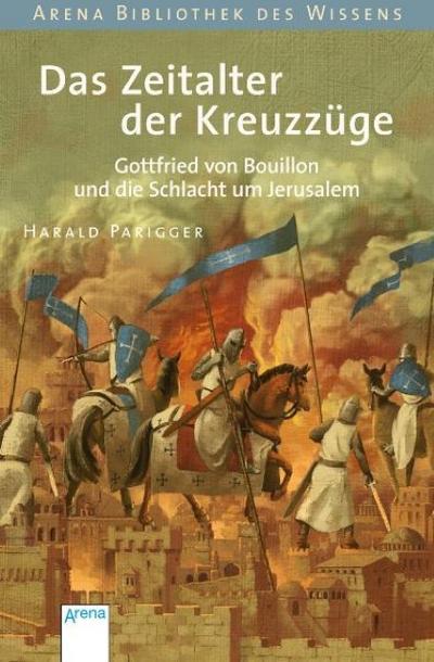 Das Zeitalter der Kreuzzüge; Gottfried von Bouillon und die Schlacht um Jerusalem   ; Arena Bibliothek des Wissens - Lebendige Geschichte; Ill. v. Puth, Klaus;