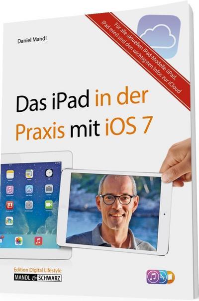 Das iPad in der Praxis mit iOS 7; E-Mail, Internet, Musik, Bilder & Filme umfassend erklärt   ; Deutsch