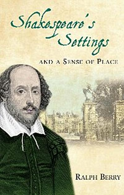 Shakespeares Settings and a Sense of Place