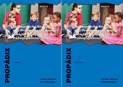 Frühkindliche Bildung und Professionalisierung - eine Lernaufgabe für den Pädagogikunterricht: Lehrerband + Schülerband zusammen. (PROPÄDIX) (PROPÄDIX ... für den Pädagogikunterricht)