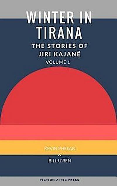 Winter in Tirana: The Stories of Jiri Kajanë