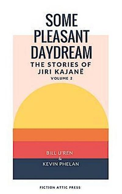 Some Pleasant Daydream: The Stories of Jiri Kajanë