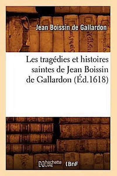 Les Tragédies Et Histoires Saintes de Jean Boissin de Gallardon (Éd.1618)