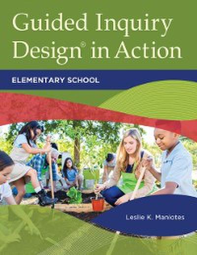 Guided Inquiry Design(R) in Action: Elementary School