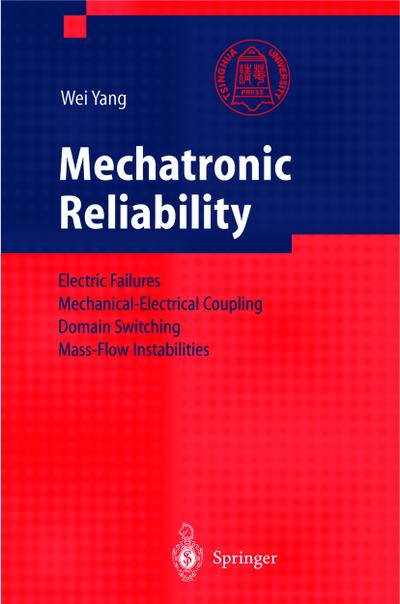 Mechatronic reliability : electric failures, mechanical electrical coupling, domain switching, mass flow instabilities ; with 9 tables