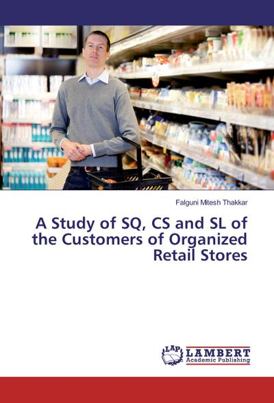 A Study of SQ, CS and SL of the Customers of Organized Retail Stores