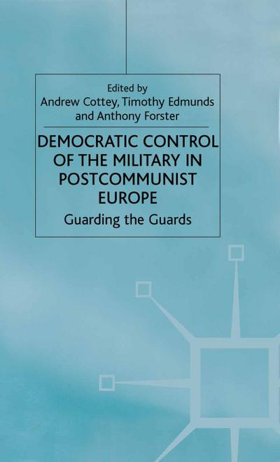 Democratic Control of the Military in Postcommunist Europe