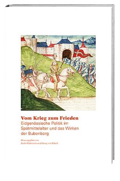 Vom Krieg zum Frieden: Eidgenössische Politik im Spätmittelalter und das Wirken der Bubenberg
