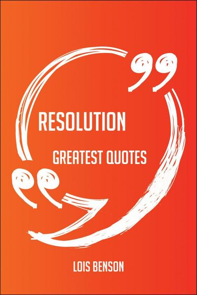 Resolution Greatest Quotes - Quick, Short, Medium Or Long Quotes. Find The Perfect Resolution Quotations For All Occasions - Spicing Up Letters, Speeches, And Everyday Conversations.