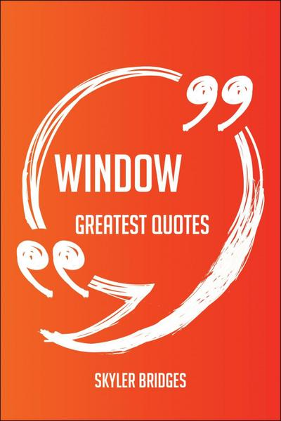 Window Greatest Quotes - Quick, Short, Medium Or Long Quotes. Find The Perfect Window Quotations For All Occasions - Spicing Up Letters, Speeches, And Everyday Conversations.