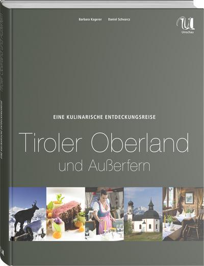 Eine kulinarische Entdeckungsreise Tiroler Oberland und Außerfern (Kulinarische Entdeckungsreisen)
