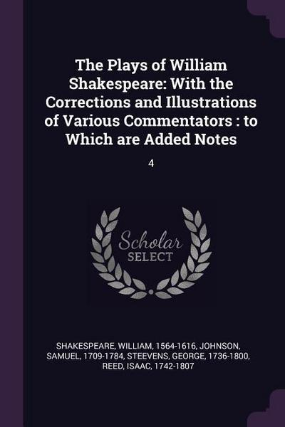 The Plays of William Shakespeare: With the Corrections and Illustrations of Various Commentators: To Which Are Added Notes: 4