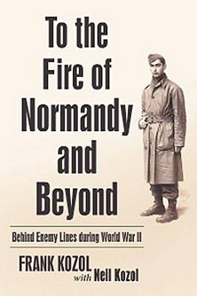 To the Fire of Normandy and Beyond