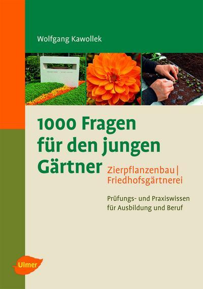 1000 Fragen für den jungen Gärtner. Zierpflanzenbau, Friedhofsgärtnerei