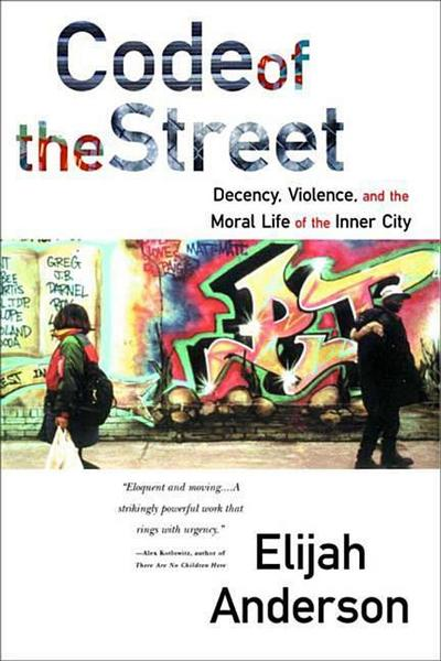Code of the Street - Decency, Violence & the Moral  Life of the Inner City