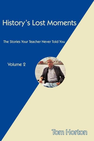 History's Lost Moments: The Stories Your Teacher Never Told You