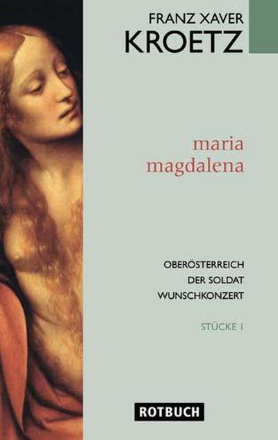 Maria Magdalena; Oberösterreich. Der Soldat. Wunschkonzert. Stücke 1   ; Rotbuch ; Deutsch