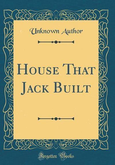 House That Jack Built (Classic Reprint)