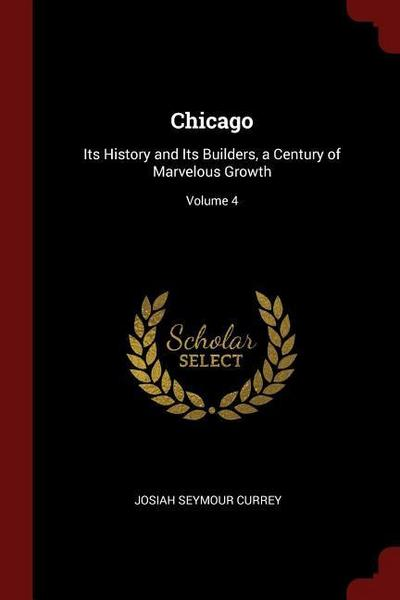 Chicago: Its History and Its Builders, a Century of Marvelous Growth; Volume 4