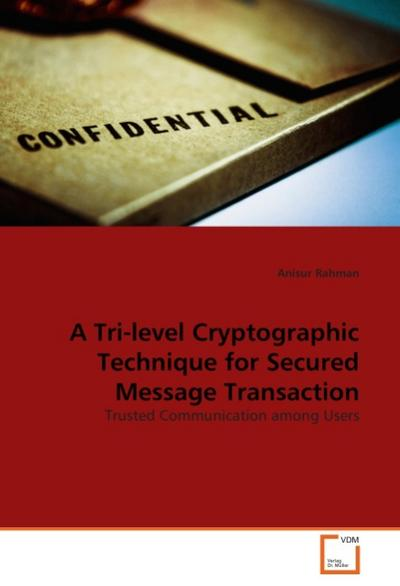 A Tri-level Cryptographic Technique for Secured Message Transaction
