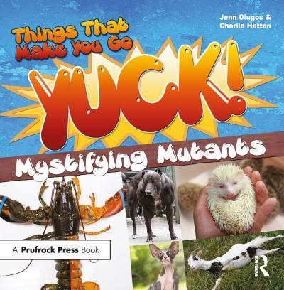 Things That Make You Go Yuck!: Mystifying Mutants