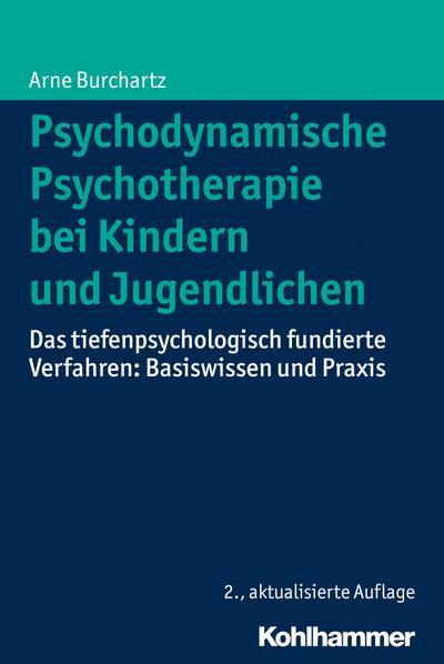 Psychodynamische Psychotherapie bei Kindern und Jugendlichen: Das tiefenpsychologisch fundierte Verfahren: Basiswissen und Praxis