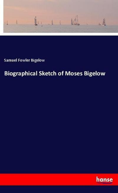 Biographical Sketch of Moses Bigelow